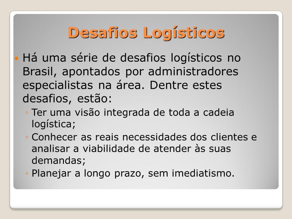 Há uma série de desafios logísticos no Brasil, apontados por administradores especialistas na área. Dentre estes desafios, estão: Ter uma visão integr