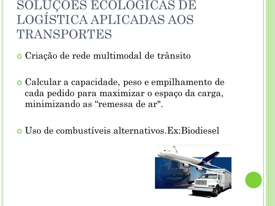 SOLUÇÕES ECOLÓGICAS DE LOGÍSTICA APLICADAS AOS ESTOQUES Técnicas adequadas para o manuseio e estocagem de produtos de alto risco.Ex: Petróleo Desenvolvimento de embalagens sustentáveis.
