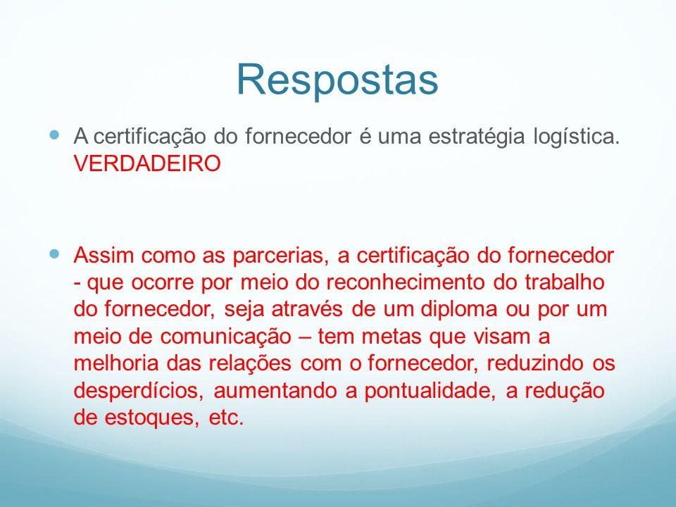 Respostas A certificação do fornecedor é uma estratégia logística. VERDADEIRO Assim como as parcerias, a certificação do fornecedor - que ocorre por m