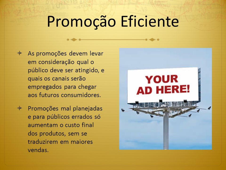 Promoção Eficiente As promoções devem levar em consideração qual o público deve ser atingido, e quais os canais serão empregados para chegar aos futur