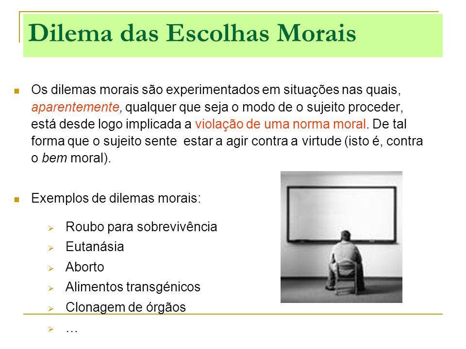 Os dilemas morais são experimentados em situações nas quais, aparentemente, qualquer que seja o modo de o sujeito proceder, está desde logo implicada