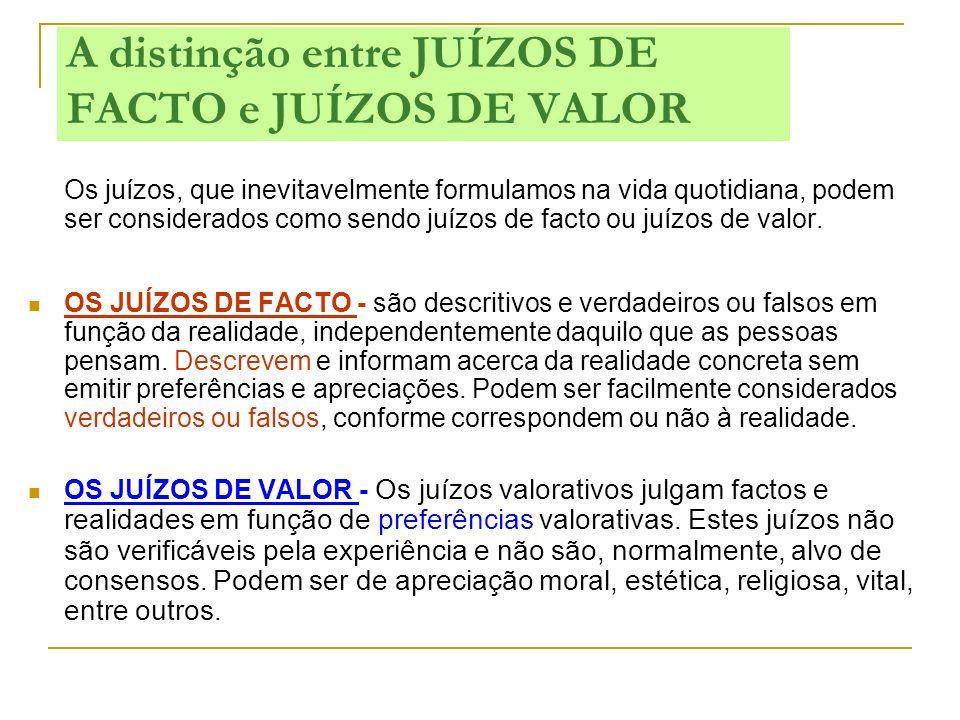 A distinção entre JUÍZOS DE FACTO e JUÍZOS DE VALOR Os juízos, que inevitavelmente formulamos na vida quotidiana, podem ser considerados como sendo ju