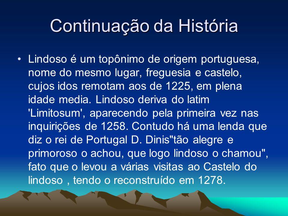 Continuação da História Lindoso é um topônimo de origem portuguesa, nome do mesmo lugar, freguesia e castelo, cujos idos remotam aos de 1225, em plena idade media.