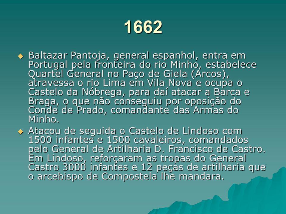 1657 -D. Vicente Gonzaga manda atacar o Castelo de Lindoso, mas os espanhóis foram levados de vencida. Pouco depois voltaram a atacar pela Serra Amare