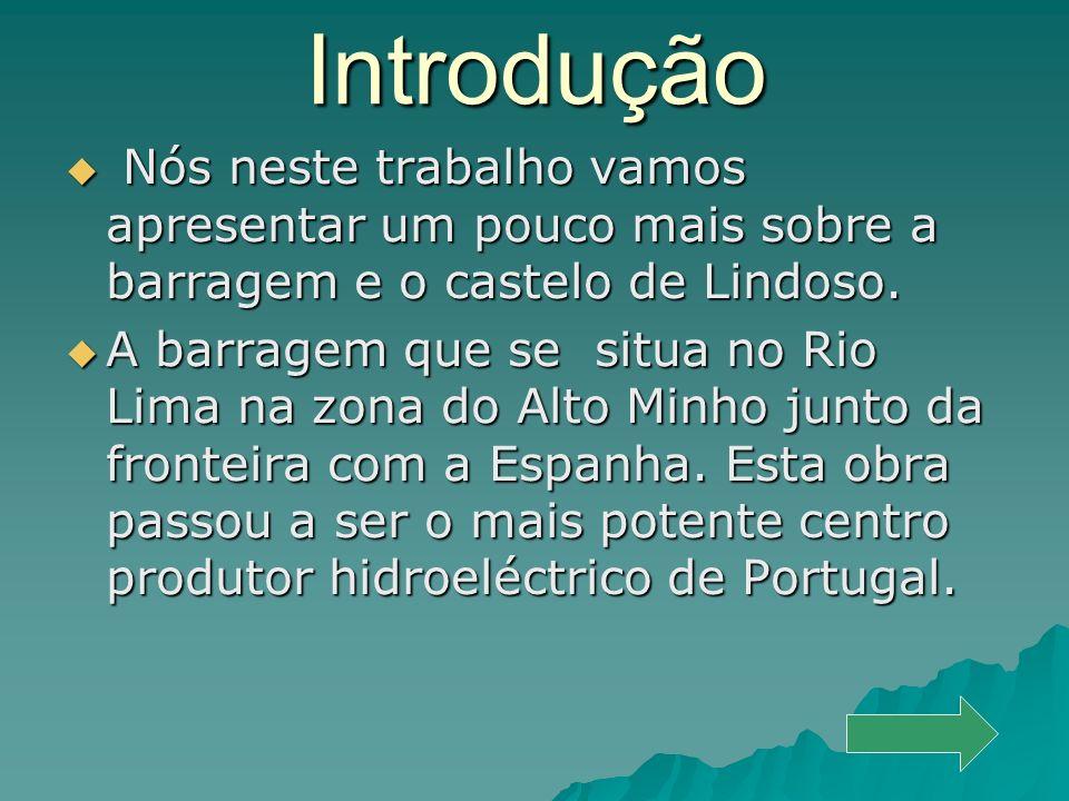 Introdução N Nós neste trabalho vamos apresentar um pouco mais sobre a barragem e o castelo de Lindoso.