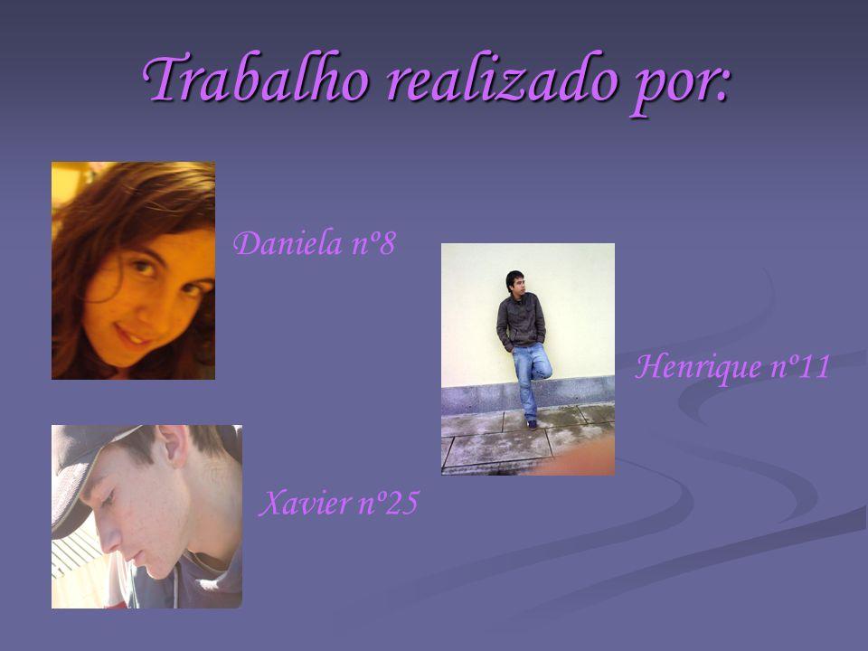 Trabalho realizado por: Daniela nº8 Xavier nº25 Henrique nº11