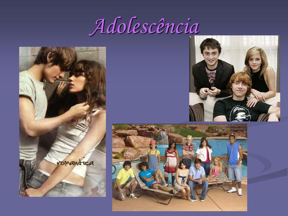 Adolescência É nesta fase que damos valor aqueles que nos são importantes.