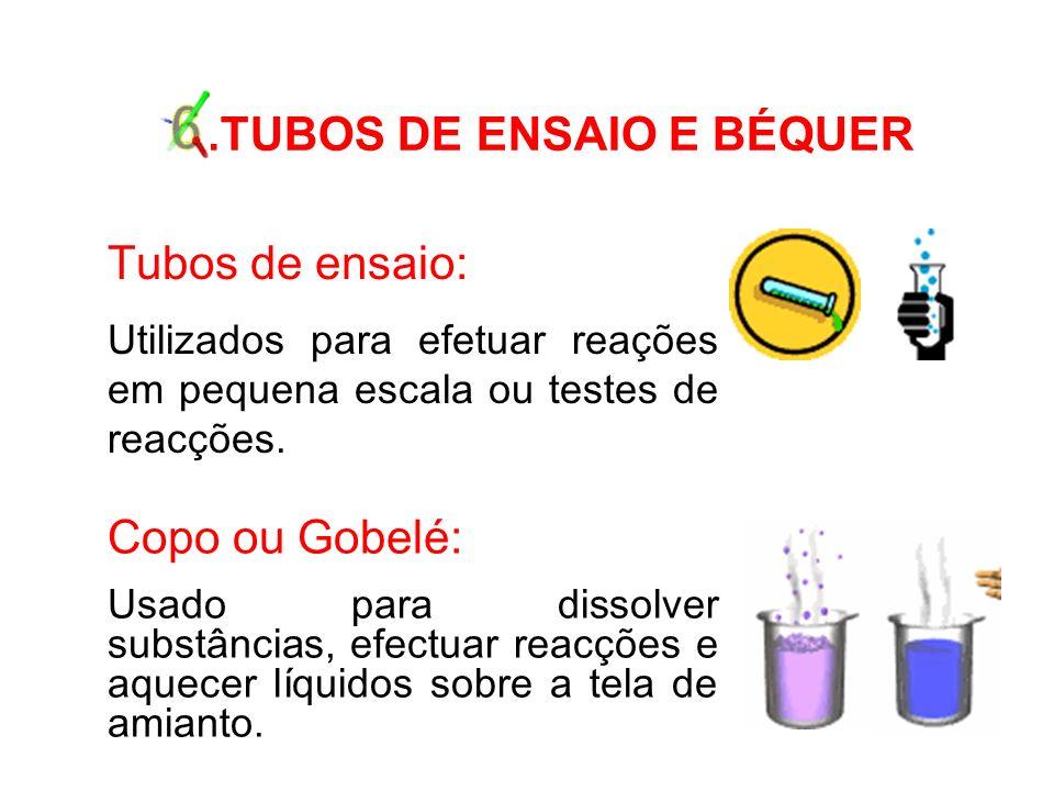 6.TUBOS DE ENSAIO E BÉQUER Tubos de ensaio: Utilizados para efetuar reações em pequena escala ou testes de reacções.