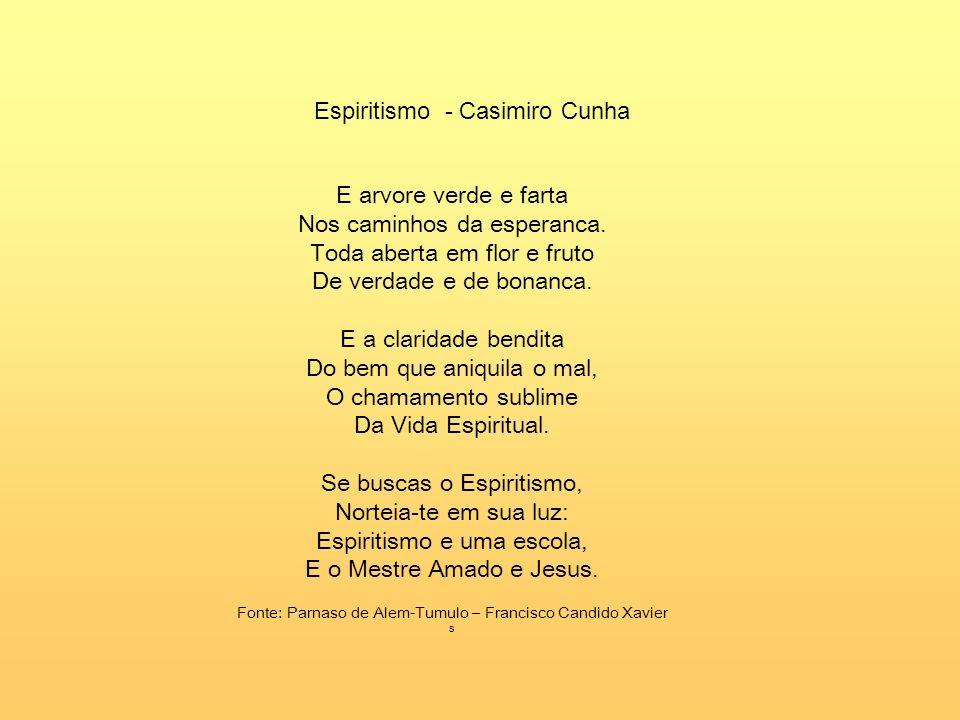Espiritismo (Casimiro Cunha) Espiritismo e uma luz Gloriosa, divina e forte, Que clareia toda a vida E ilumina alem da morte. E uma fonte generosa De