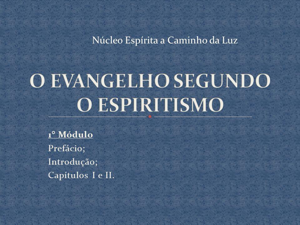 1° Módulo Prefácio; Introdução; Capítulos I e II. Núcleo Espírita a Caminho da Luz