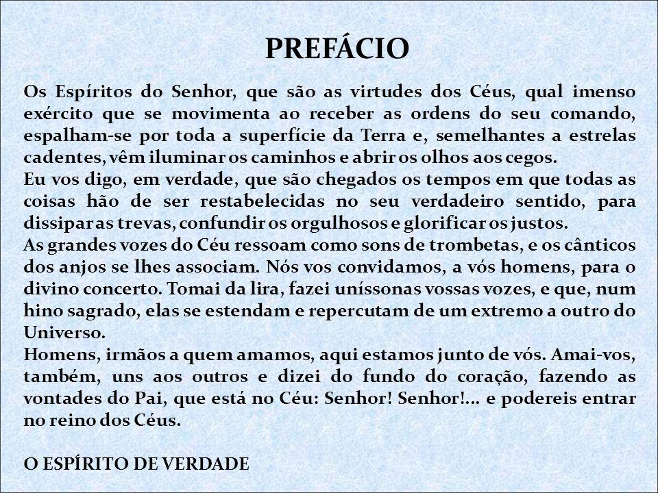 Os Espíritos do Senhor, que são as virtudes dos Céus, qual imenso exército que se movimenta ao receber as ordens do seu comando, espalham-se por toda
