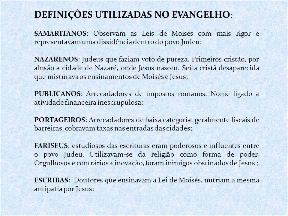 DEFINIÇÕES UTILIZADAS NO EVANGELHO : SAMARITANOS: Observam as Leis de Moisés com mais rigor e representavam uma dissidência dentro do povo Judeu; NAZA
