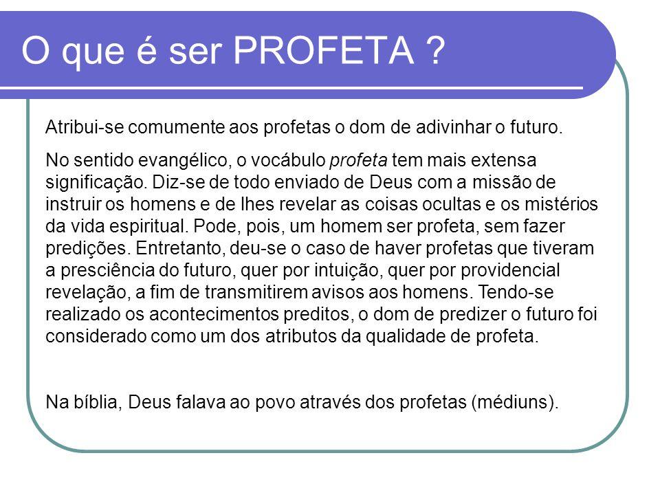 O que é ser PROFETA ? Atribui-se comumente aos profetas o dom de adivinhar o futuro. No sentido evangélico, o vocábulo profeta tem mais extensa signif