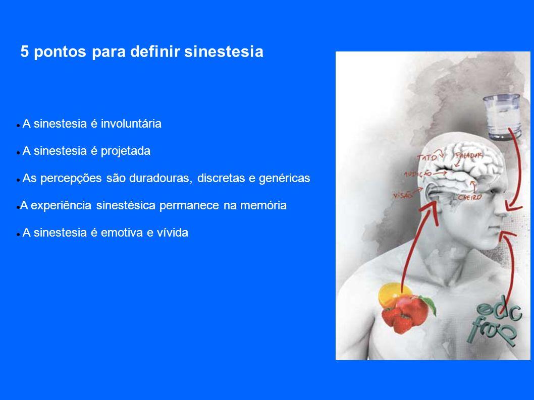 A sinestesia é involuntária A sinestesia é projetada As percepções são duradouras, discretas e genéricas A experiência sinestésica permanece na memóri