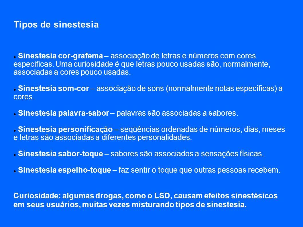 Sinestesia cor-grafema – associação de letras e números com cores especificas. Uma curiosidade é que letras pouco usadas são, normalmente, associadas