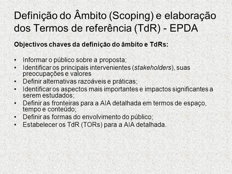 Definição do Âmbito (Scoping) e elaboração dos Termos de referência (TdR) - EPDA Objectivos chaves da definição do âmbito e TdRs: Informar o público s