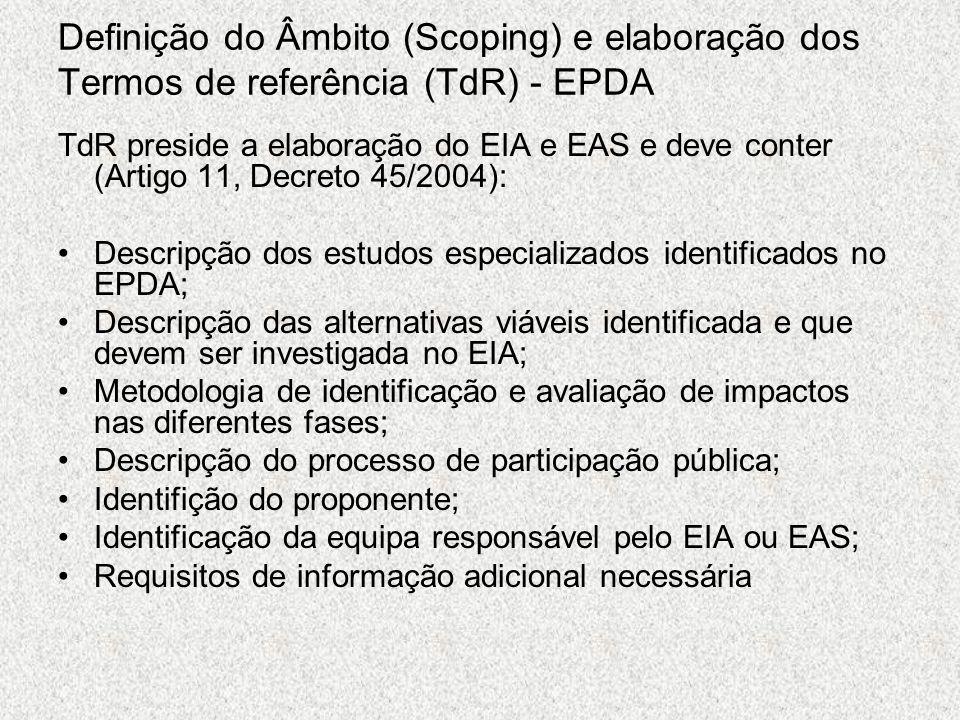 Definição do Âmbito (Scoping) e elaboração dos Termos de referência (TdR) - EPDA TdR preside a elaboração do EIA e EAS e deve conter (Artigo 11, Decre