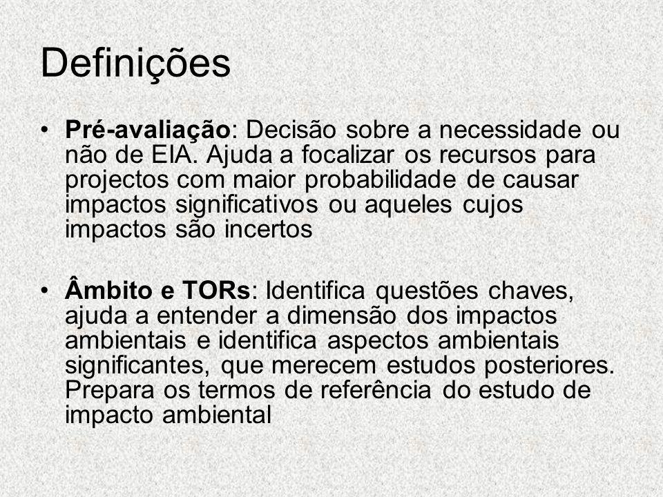 Definições Pré-avaliação: Decisão sobre a necessidade ou não de EIA. Ajuda a focalizar os recursos para projectos com maior probabilidade de causar im