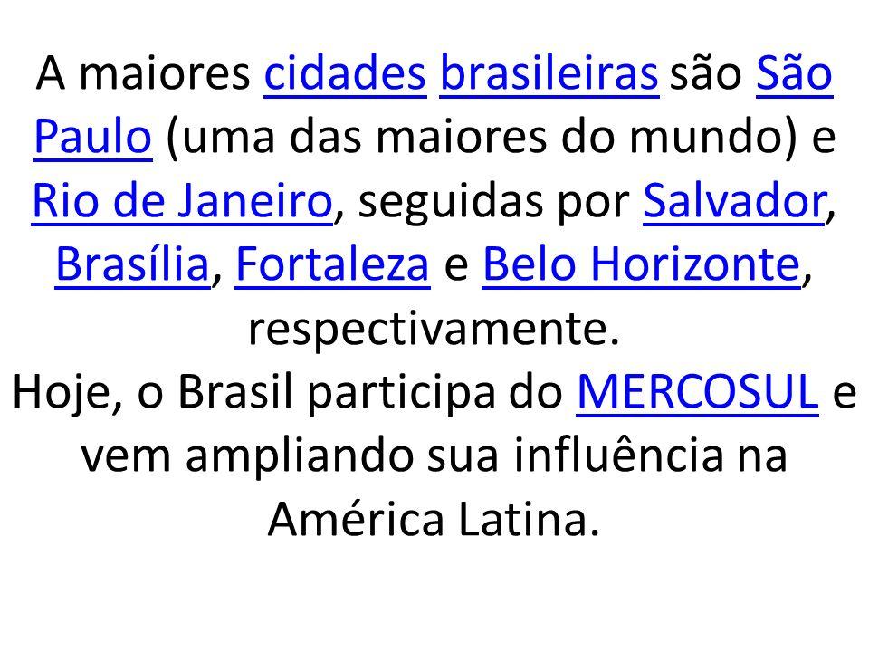 A maiores cidades brasileiras são São Paulo (uma das maiores do mundo) e Rio de Janeiro, seguidas por Salvador, Brasília, Fortaleza e Belo Horizonte,