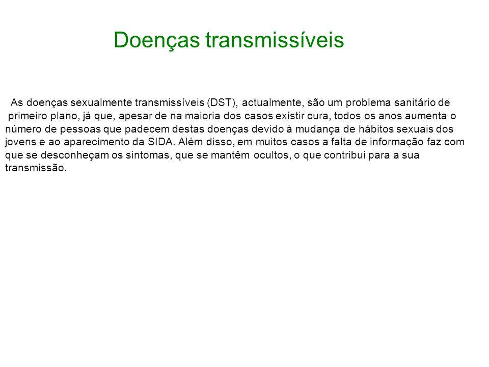 Doenças transmissíveis As doenças sexualmente transmissíveis (DST), actualmente, são um problema sanitário de primeiro plano, já que, apesar de na mai