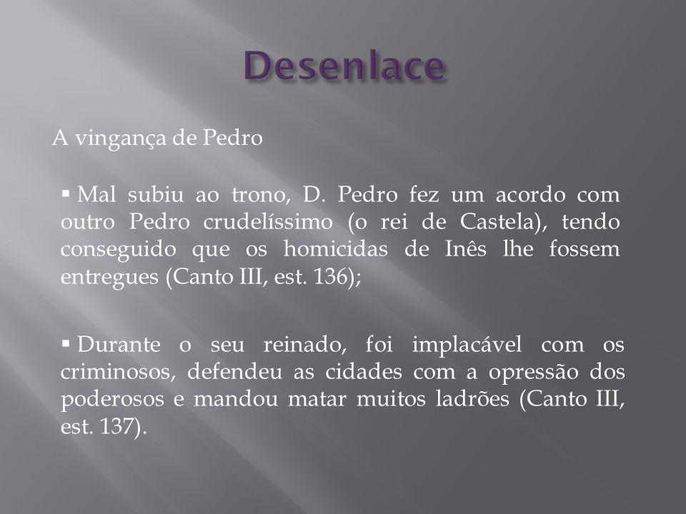 A vingança de Pedro Mal subiu ao trono, D. Pedro fez um acordo com outro Pedro crudelíssimo (o rei de Castela), tendo conseguido que os homicidas de I