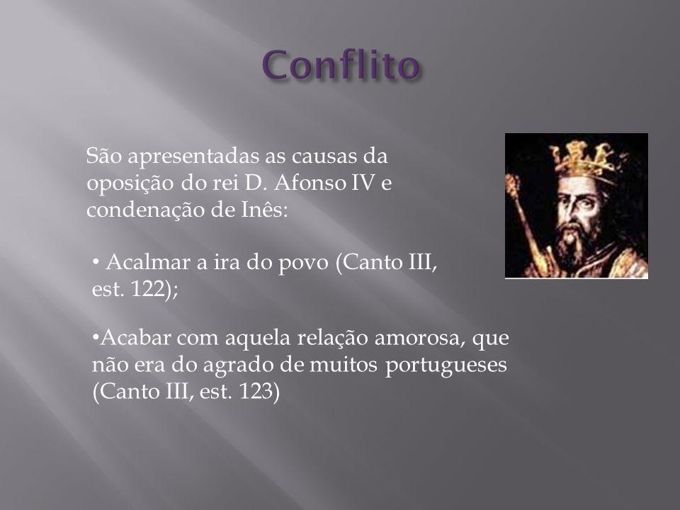 São apresentadas as causas da oposição do rei D. Afonso IV e condenação de Inês: Acalmar a ira do povo (Canto III, est. 122); Acabar com aquela relaçã