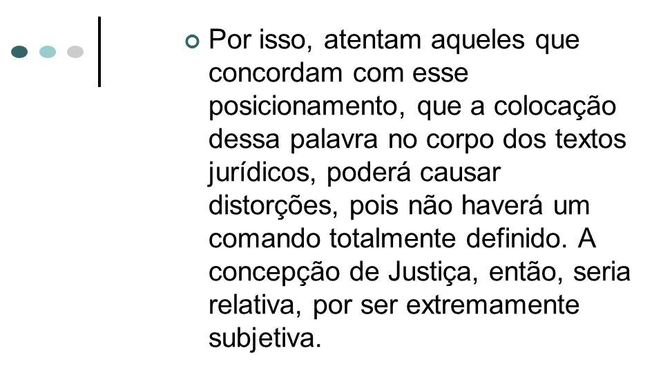 Por isso, atentam aqueles que concordam com esse posicionamento, que a colocação dessa palavra no corpo dos textos jurídicos, poderá causar distorções