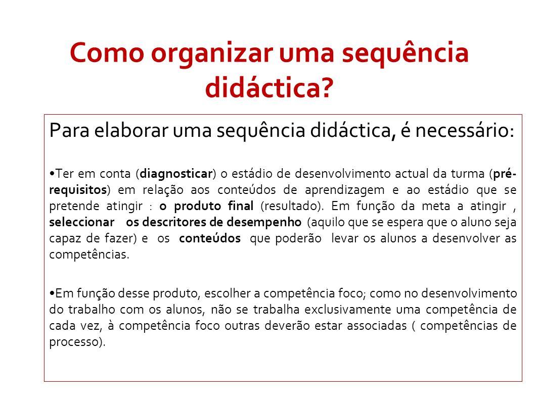 Como organizar uma sequência didáctica? Para elaborar uma sequência didáctica, é necessário: Ter em conta (diagnosticar) o estádio de desenvolvimento