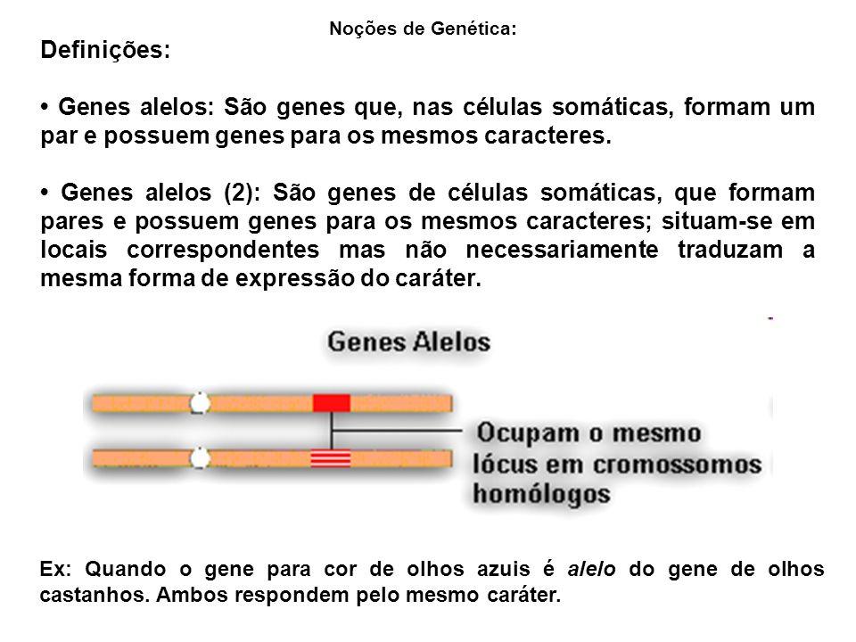 Definições: Genes alelos: São genes que, nas células somáticas, formam um par e possuem genes para os mesmos caracteres.