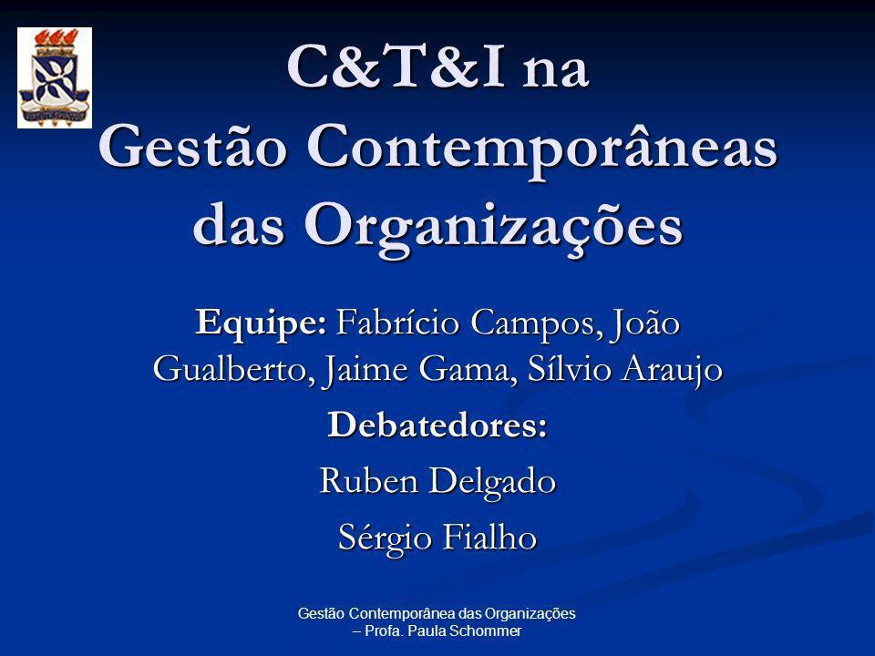 Gestão Contemporânea das Organizações – Profa. Paula Schommer C&T&I na Gestão Contemporâneas das Organizações Equipe: Fabrício Campos, João Gualberto,