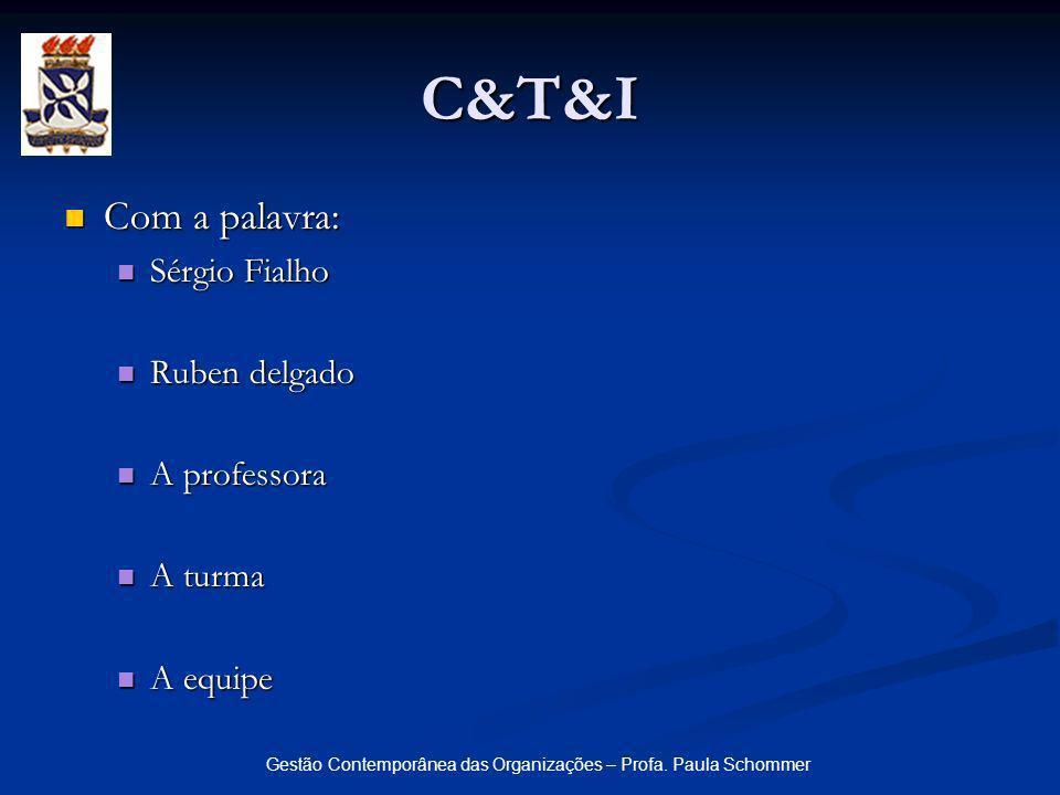 Gestão Contemporânea das Organizações – Profa. Paula Schommer C&T&I Com a palavra: Com a palavra: Sérgio Fialho Sérgio Fialho Ruben delgado Ruben delg