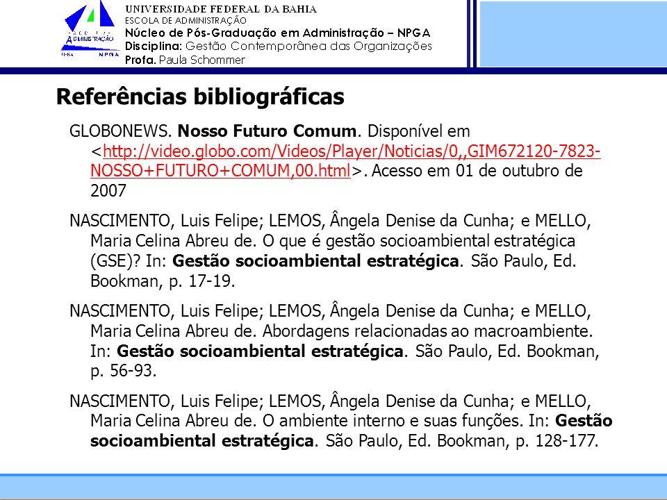 Referências bibliográficas GLOBONEWS. Nosso Futuro Comum. Disponível em. Acesso em 01 de outubro de 2007http://video.globo.com/Videos/Player/Noticias/