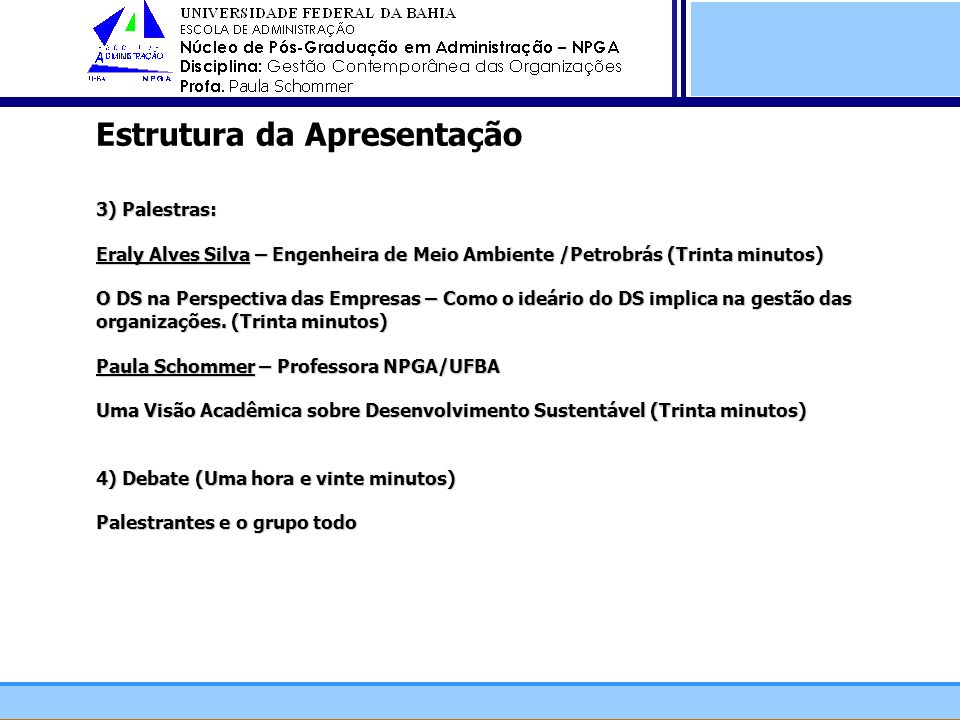 3) Palestras: Eraly Alves Silva – Engenheira de Meio Ambiente /Petrobrás (Trinta minutos) O DS na Perspectiva das Empresas – Como o ideário do DS impl