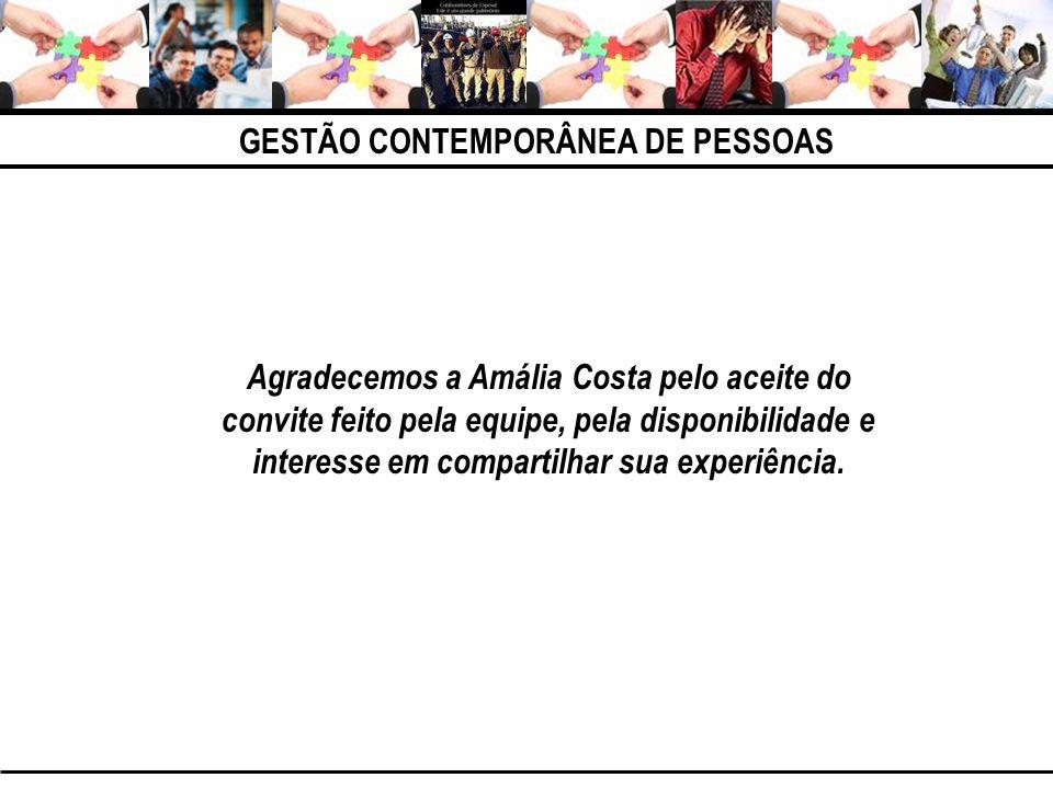 GESTÃO CONTEMPORÂNEA DE PESSOAS Agradecemos a Amália Costa pelo aceite do convite feito pela equipe, pela disponibilidade e interesse em compartilhar