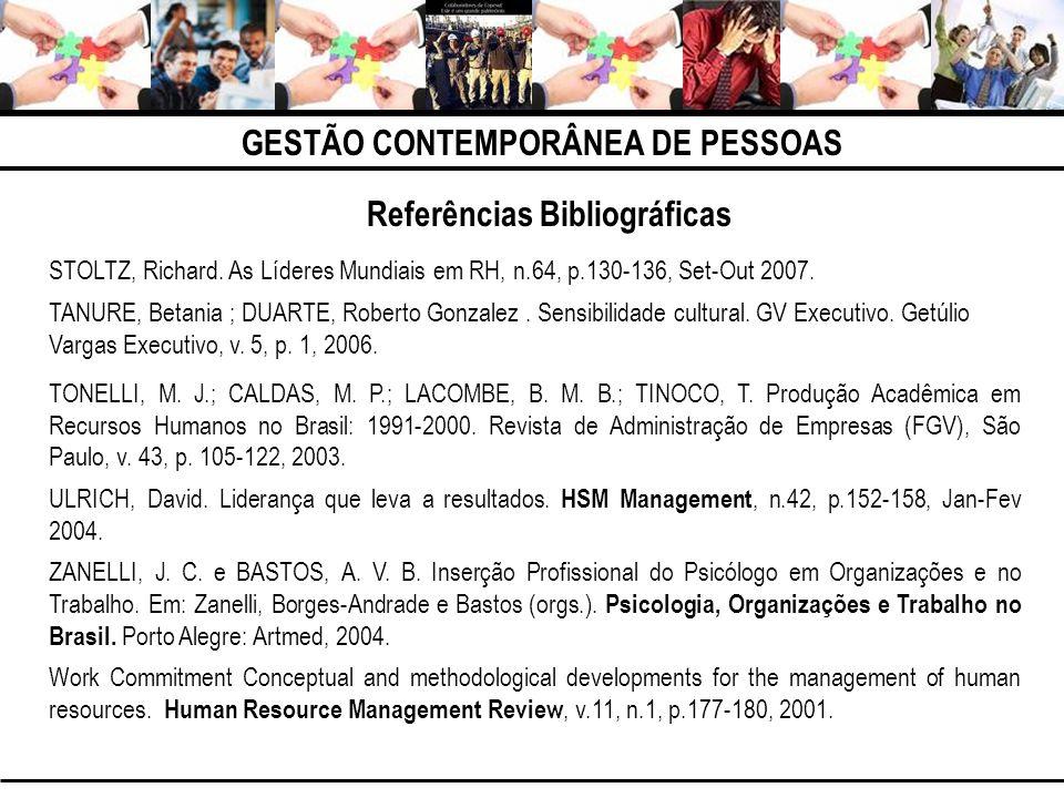 GESTÃO CONTEMPORÂNEA DE PESSOAS Referências Bibliográficas STOLTZ, Richard. As Líderes Mundiais em RH, n.64, p.130-136, Set-Out 2007. TANURE, Betania
