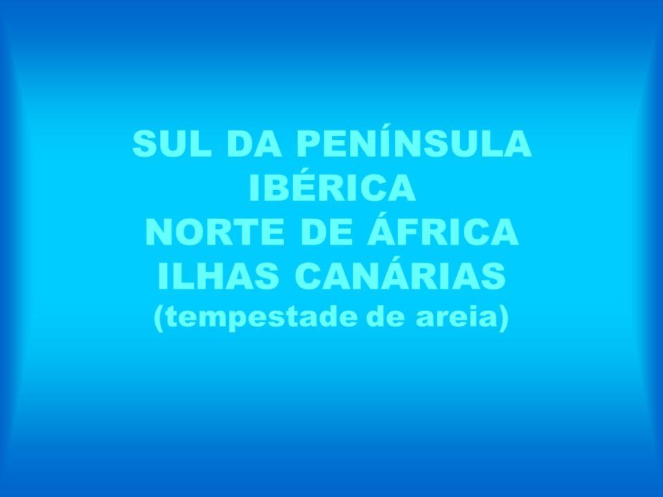 SUL DA PENÍNSULA IBÉRICA NORTE DE ÁFRICA ILHAS CANÁRIAS (tempestade de areia)