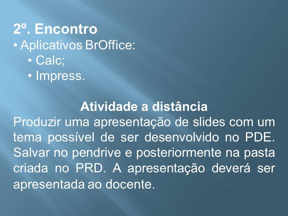 2º. Encontro Aplicativos BrOffice: Calc; Impress.