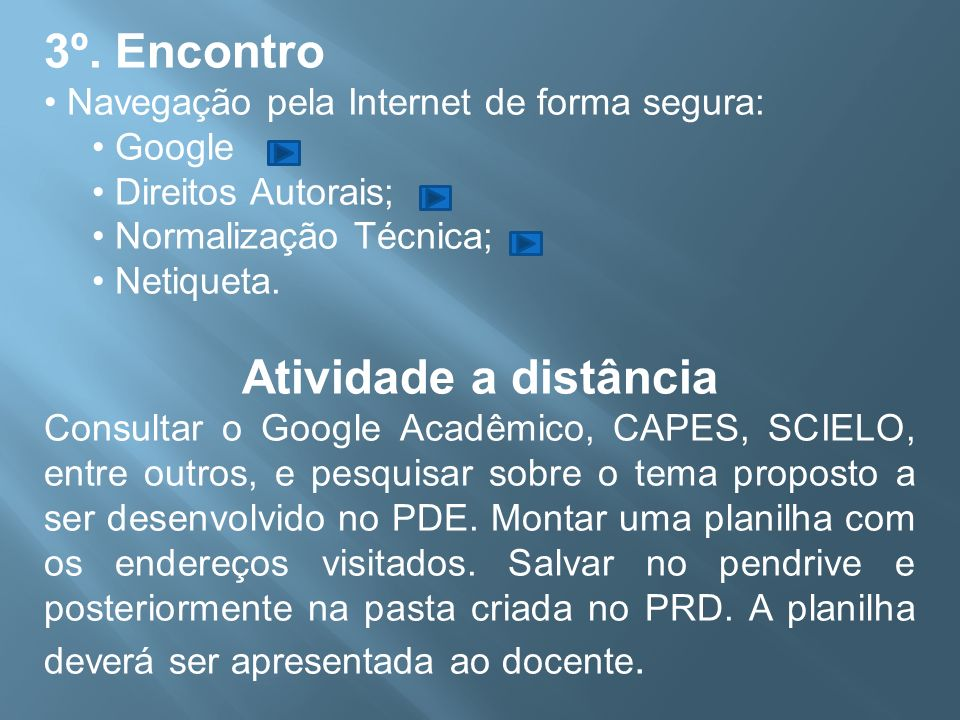 3º. Encontro Navegação pela Internet de forma segura: Google Direitos Autorais; Normalização Técnica; Netiqueta. Atividade a distância Consultar o Goo