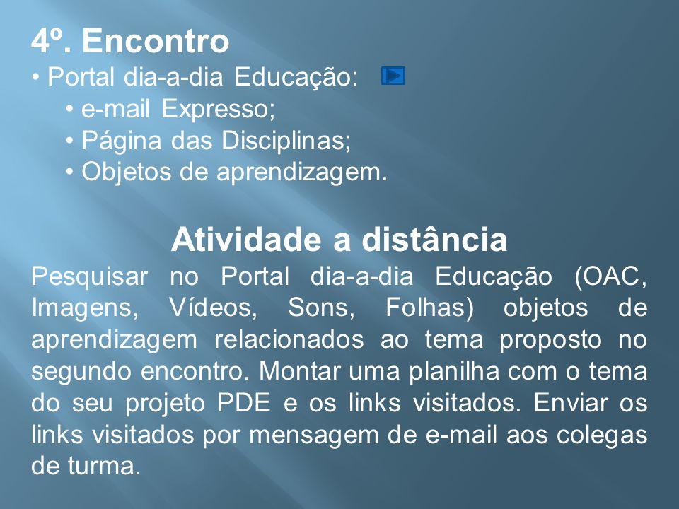 4º. Encontro Portal dia-a-dia Educação: e-mail Expresso; Página das Disciplinas; Objetos de aprendizagem. Atividade a distância Pesquisar no Portal di