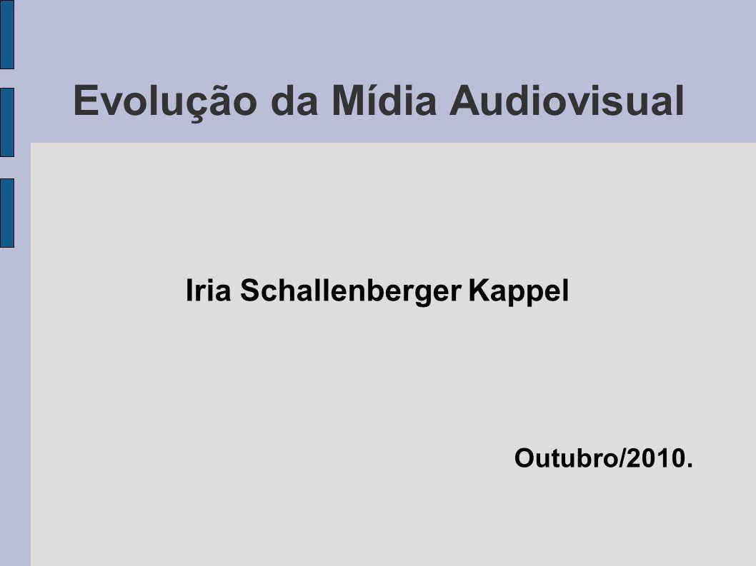 Evolução da Mídia Audiovisual Iria Schallenberger Kappel Outubro/2010.