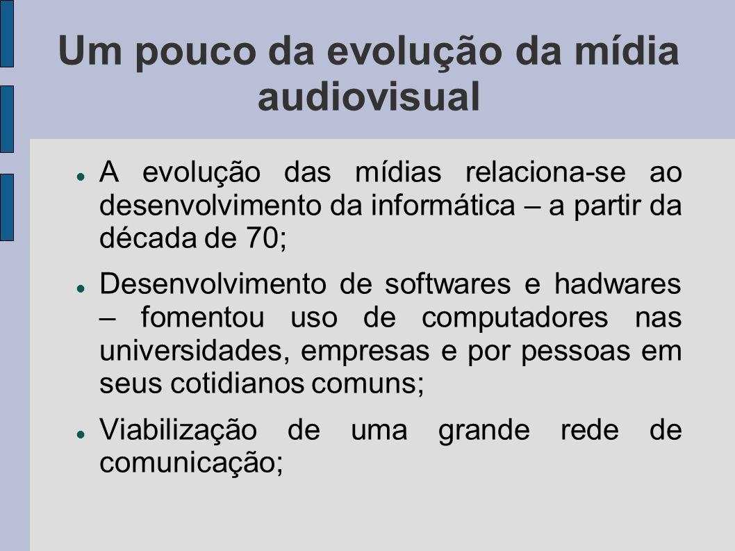 Um pouco da evolução da mídia audiovisual A evolução das mídias relaciona-se ao desenvolvimento da informática – a partir da década de 70; Desenvolvim