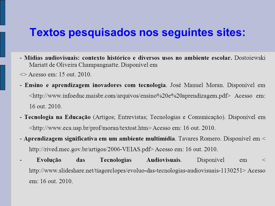 Textos pesquisados nos seguintes sites: - Mídias audiovisuais: contexto histórico e diversos usos no ambiente escolar. Dostoiewski Mariatt de Oliveira