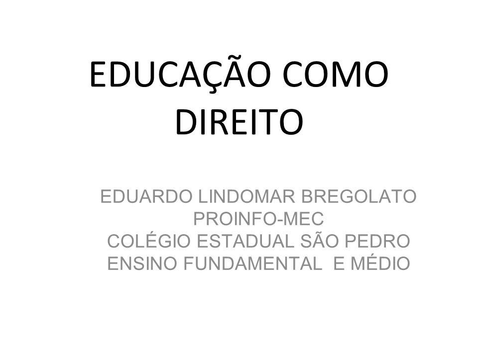 EDUCAÇÃO COMO DIREITO EDUARDO LINDOMAR BREGOLATO PROINFO-MEC COLÉGIO ESTADUAL SÃO PEDRO ENSINO FUNDAMENTAL E MÉDIO