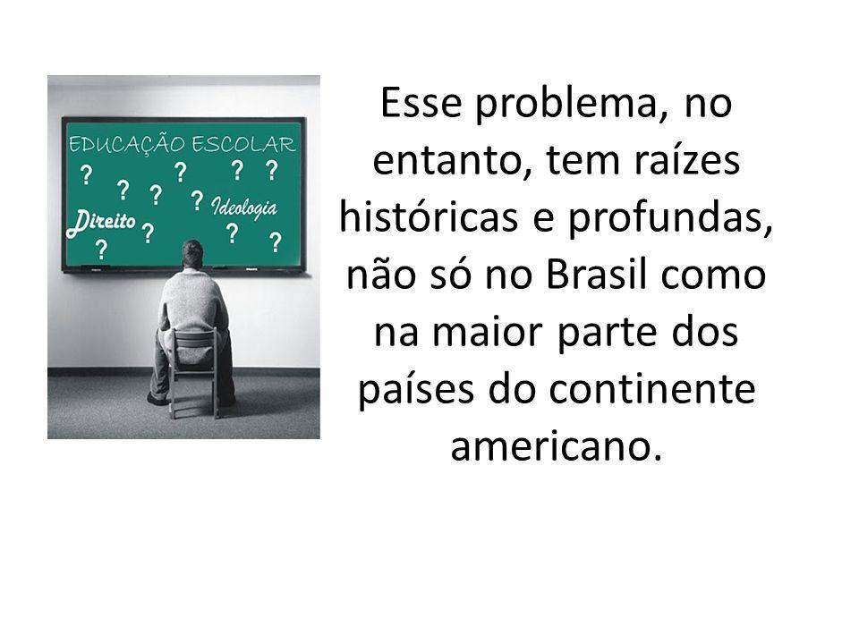 Esse problema, no entanto, tem raízes históricas e profundas, não só no Brasil como na maior parte dos países do continente americano.