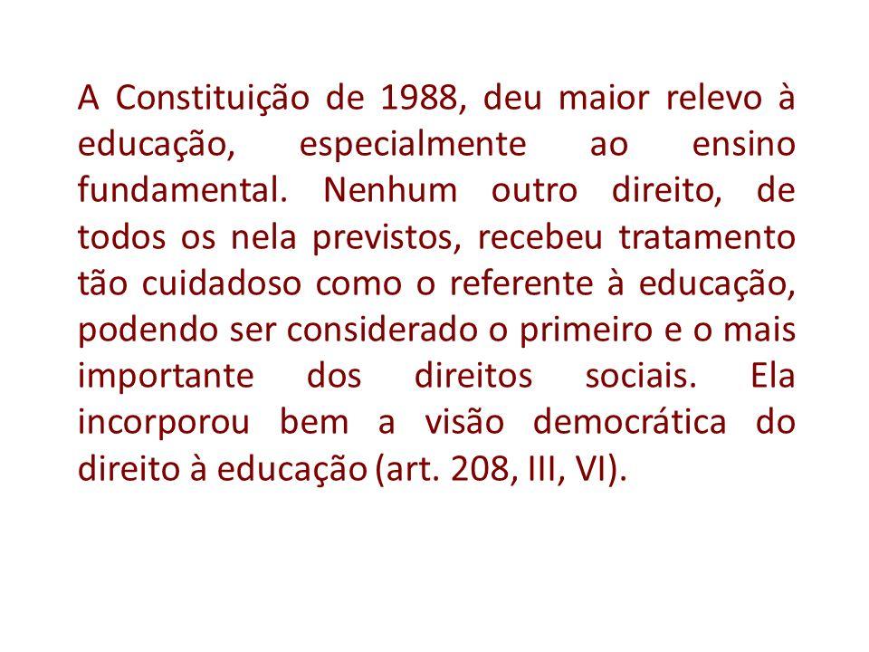 A Constituição de 1988, deu maior relevo à educação, especialmente ao ensino fundamental. Nenhum outro direito, de todos os nela previstos, recebeu tr