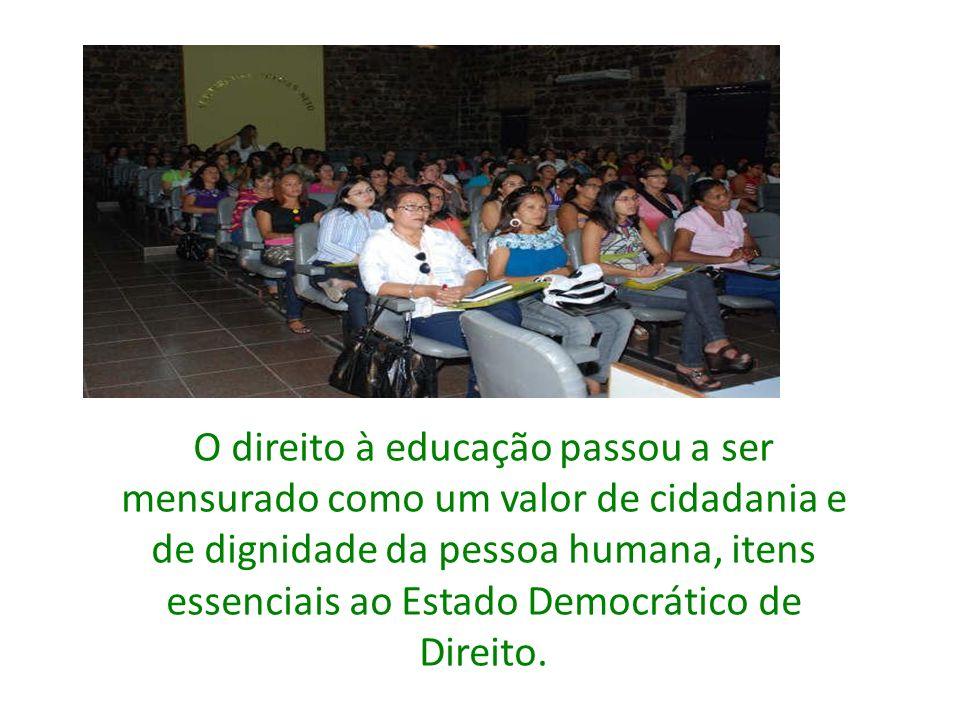 O direito à educação passou a ser mensurado como um valor de cidadania e de dignidade da pessoa humana, itens essenciais ao Estado Democrático de Dire