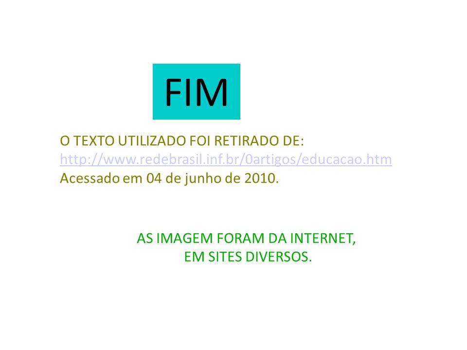 FIM O TEXTO UTILIZADO FOI RETIRADO DE: http://www.redebrasil.inf.br/0artigos/educacao.htm http://www.redebrasil.inf.br/0artigos/educacao.htm Acessado
