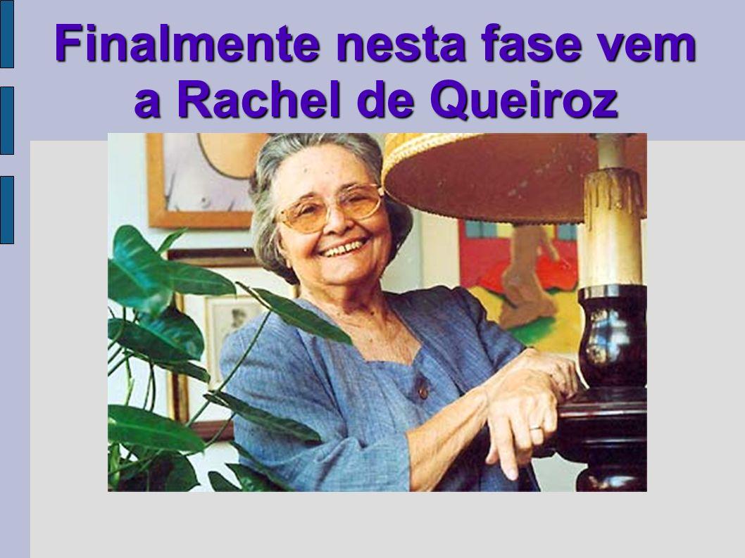 Finalmente nesta fase vem a Rachel de Queiroz