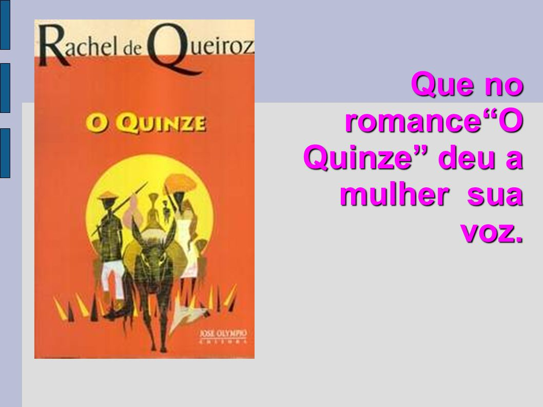 Que no romanceO Quinze deu a mulher sua voz. Que no romanceO Quinze deu a mulher sua voz.