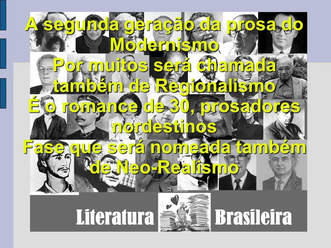 A segunda geração da prosa do Modernismo Por muitos será chamada também de Regionalismo É o romance de 30, prosadores nordestinos Fase que será nomead